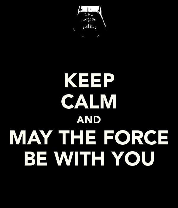 May The 4th Be With You Reddit: Keep-calm-and-may-the-force-be-with-you-15